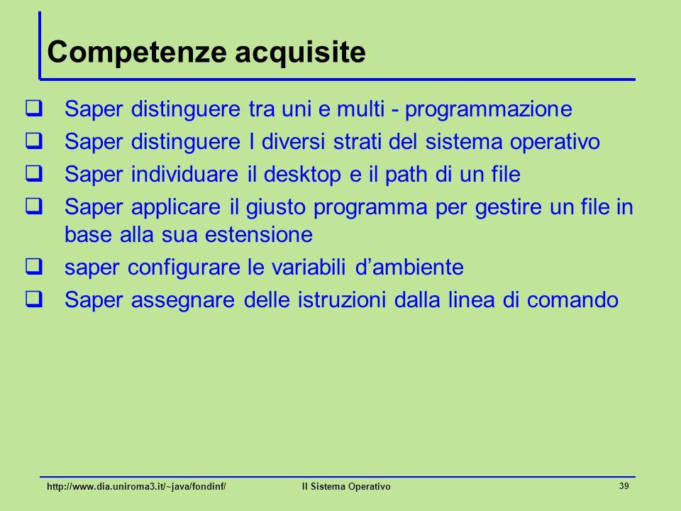 Competenze acquisite Saper distinguere tra uni e multi - programmazione. Saper distinguere I diversi strati del sistema operativo.
