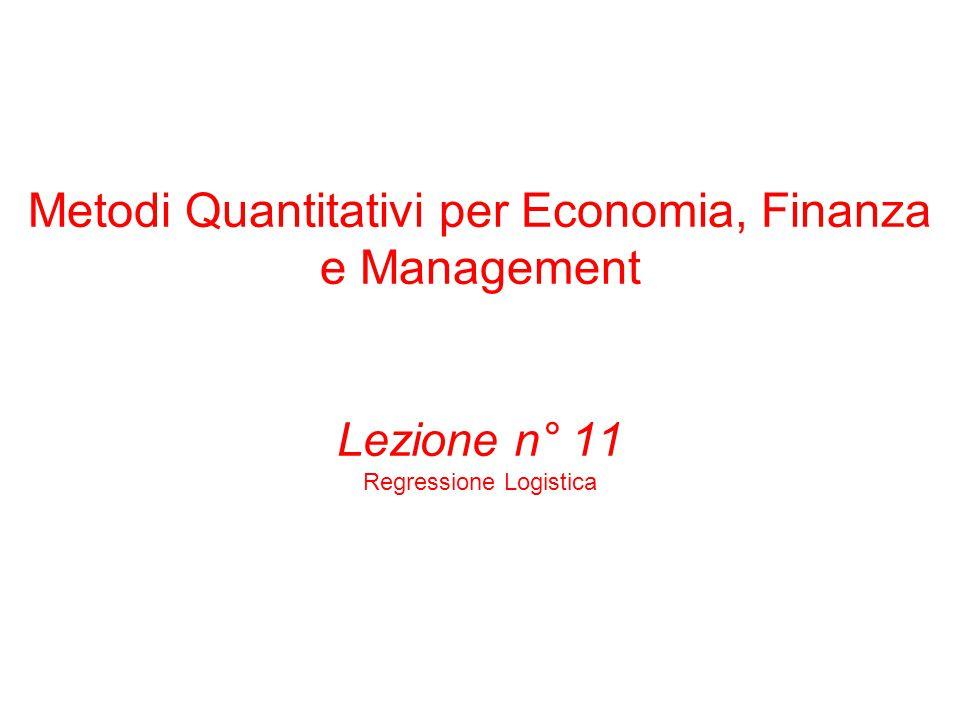 Metodi Quantitativi per Economia, Finanza e Management Lezione n° 11 Regressione Logistica