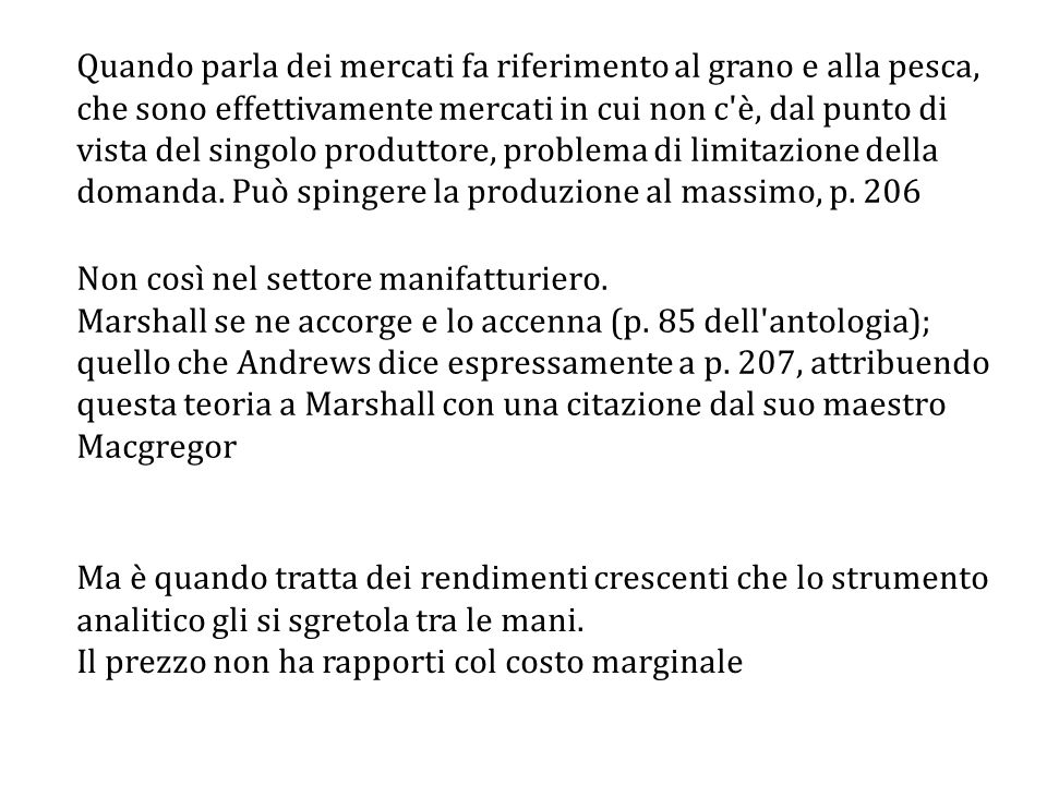 Quando parla dei mercati fa riferimento al grano e alla pesca, che sono effettivamente mercati in cui non c è, dal punto di vista del singolo produttore, problema di limitazione della domanda. Può spingere la produzione al massimo, p. 206