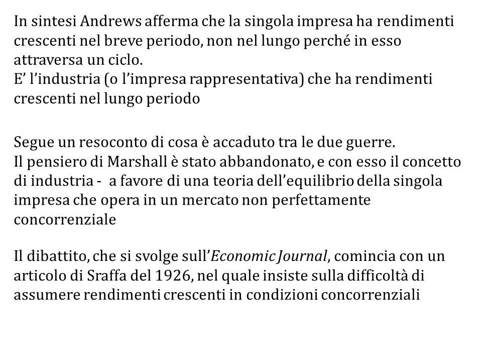 In sintesi Andrews afferma che la singola impresa ha rendimenti crescenti nel breve periodo, non nel lungo perché in esso attraversa un ciclo.