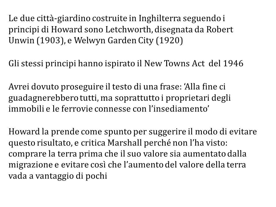 Le due città-giardino costruite in Inghilterra seguendo i principi di Howard sono Letchworth, disegnata da Robert Unwin (1903), e Welwyn Garden City (1920)