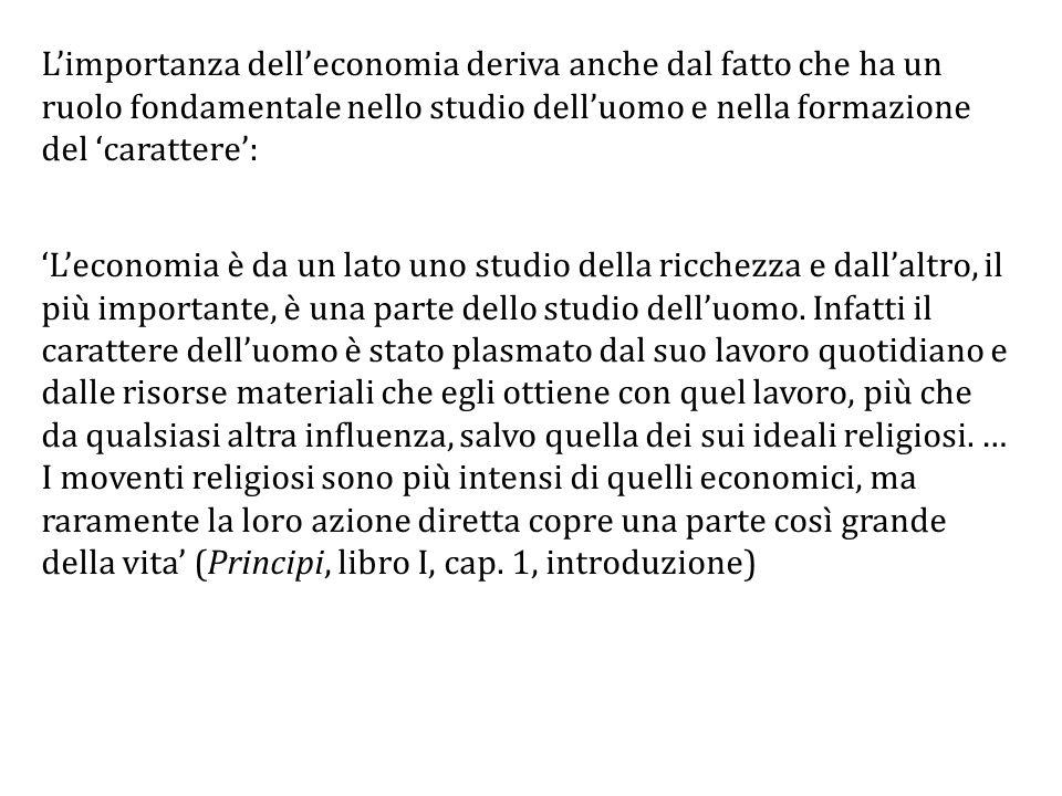 L'importanza dell'economia deriva anche dal fatto che ha un ruolo fondamentale nello studio dell'uomo e nella formazione del 'carattere':
