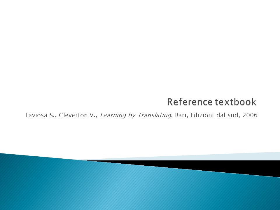 Reference textbook Laviosa S., Cleverton V., Learning by Translating, Bari, Edizioni dal sud, 2006