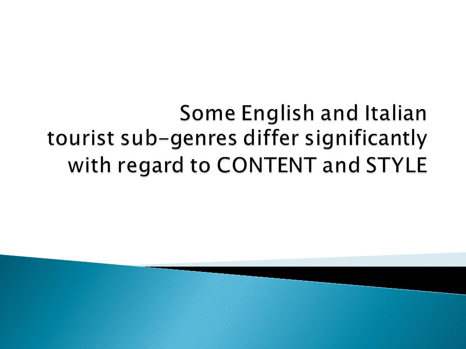 Some English and Italian tourist sub-genres differ significantly with regard to CONTENT and STYLE
