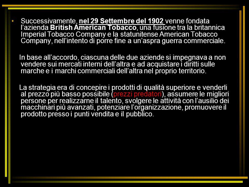 Successivamente, nel 29 Settembre del 1902 venne fondata l'azienda British American Tobacco, una fusione tra la britannica Imperial Tobacco Company e la statunitense American Tobacco Company, nell'intento di porre fine a un'aspra guerra commerciale.