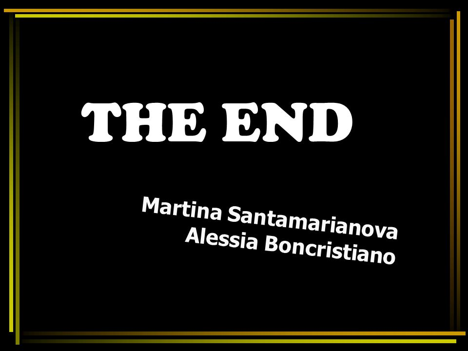 THE END Martina Santamarianova Alessia Boncristiano