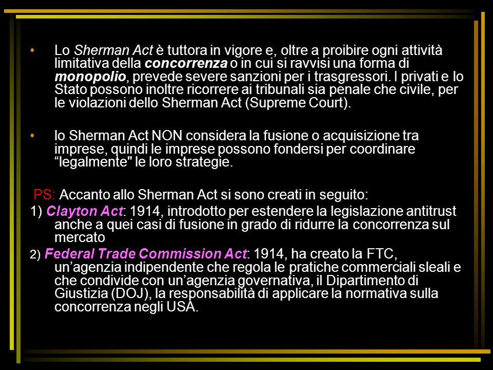 PS: Accanto allo Sherman Act si sono creati in seguito: