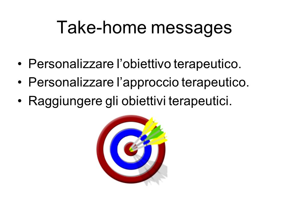 Take-home messages Personalizzare l'obiettivo terapeutico.