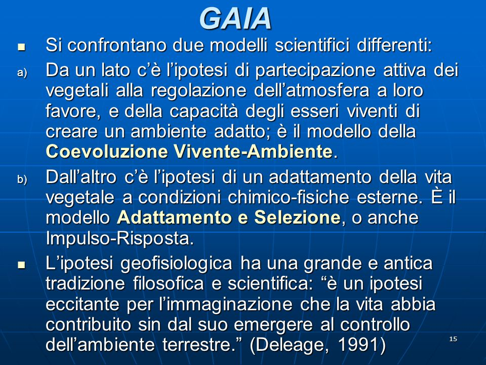 GAIA Si confrontano due modelli scientifici differenti: