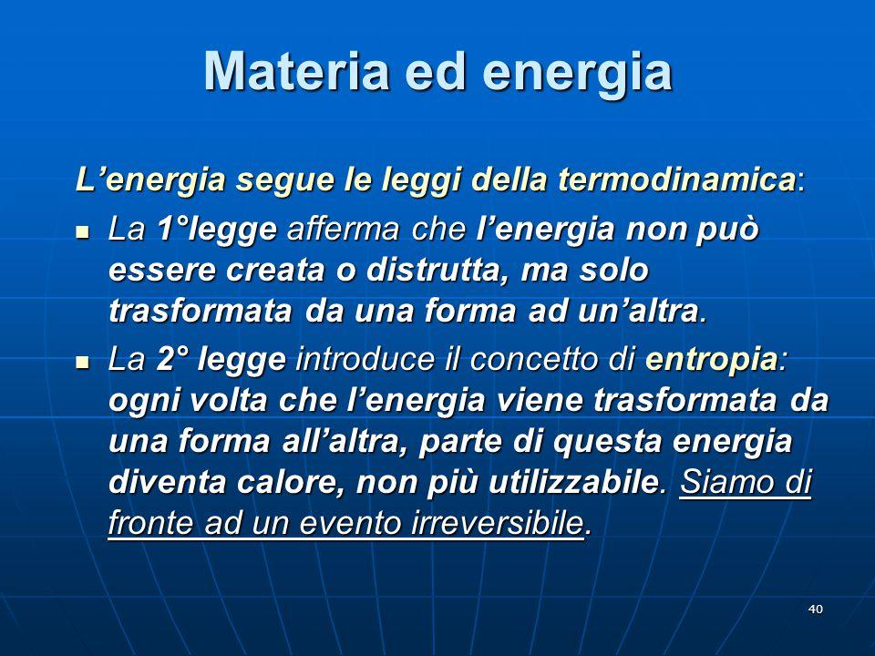 Materia ed energia L'energia segue le leggi della termodinamica: