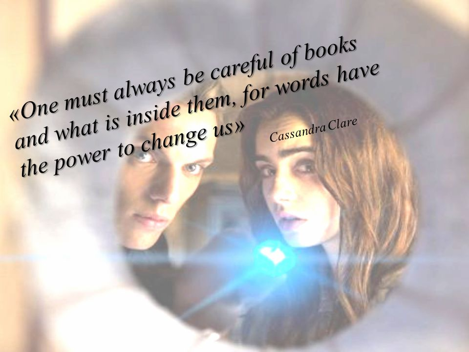 «One must always be careful of books and what is inside them, for words have the power to change us»