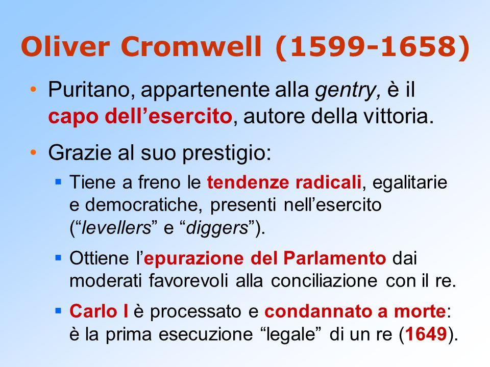 Oliver Cromwell (1599-1658) Puritano, appartenente alla gentry, è il capo dell'esercito, autore della vittoria.