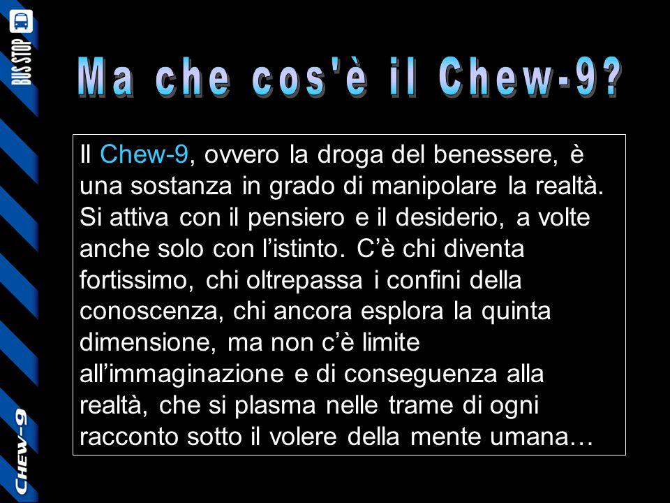 Ma che cos è il Chew-9