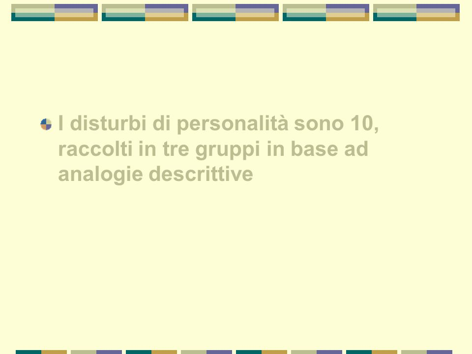 I disturbi di personalità sono 10, raccolti in tre gruppi in base ad analogie descrittive