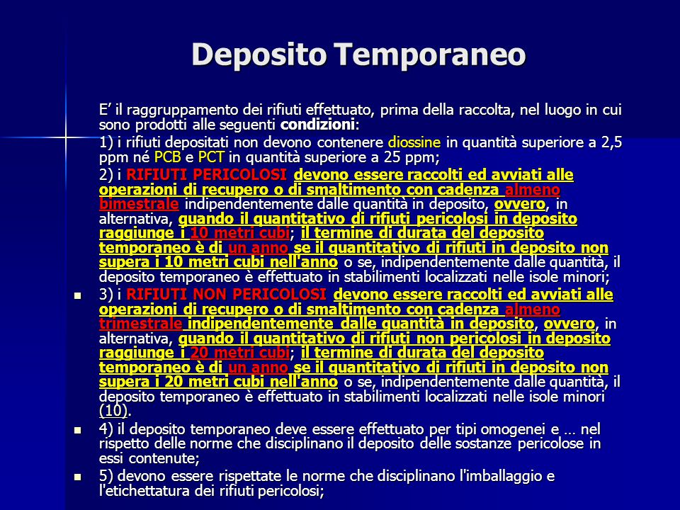 Deposito Temporaneo E' il raggruppamento dei rifiuti effettuato, prima della raccolta, nel luogo in cui sono prodotti alle seguenti condizioni: