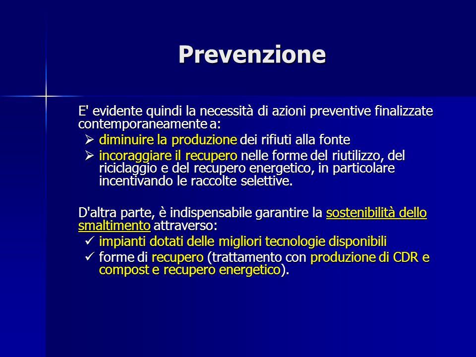 Prevenzione E evidente quindi la necessità di azioni preventive finalizzate contemporaneamente a: diminuire la produzione dei rifiuti alla fonte.