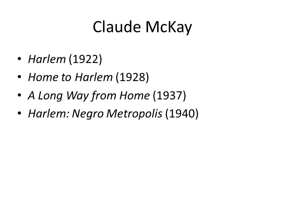 Claude McKay Harlem (1922) Home to Harlem (1928)