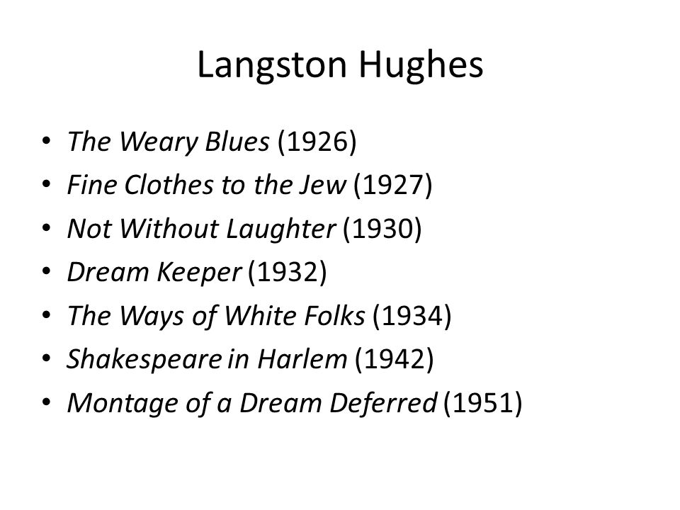 Langston Hughes The Weary Blues (1926) Fine Clothes to the Jew (1927)
