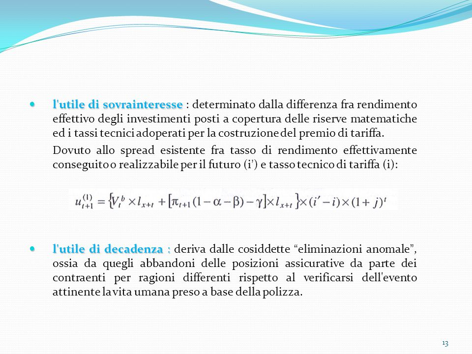 l utile di sovrainteresse : determinato dalla differenza fra rendimento effettivo degli investimenti posti a copertura delle riserve matematiche ed i tassi tecnici adoperati per la costruzione del premio di tariffa.