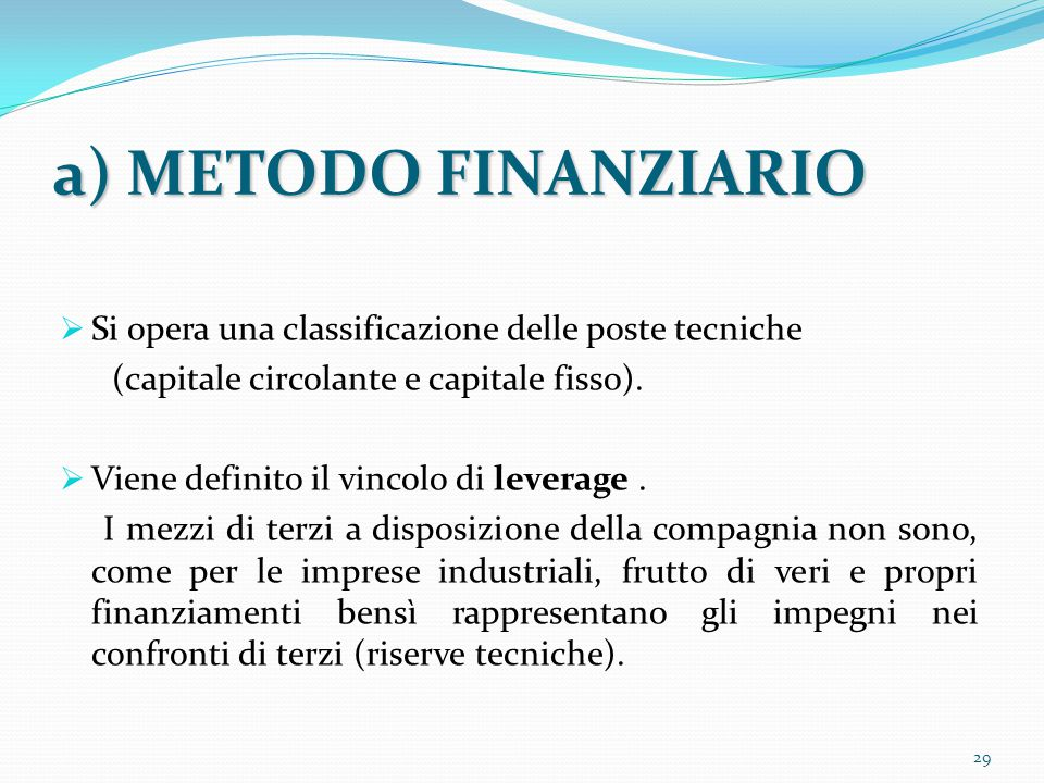 a) METODO FINANZIARIO Si opera una classificazione delle poste tecniche. (capitale circolante e capitale fisso).