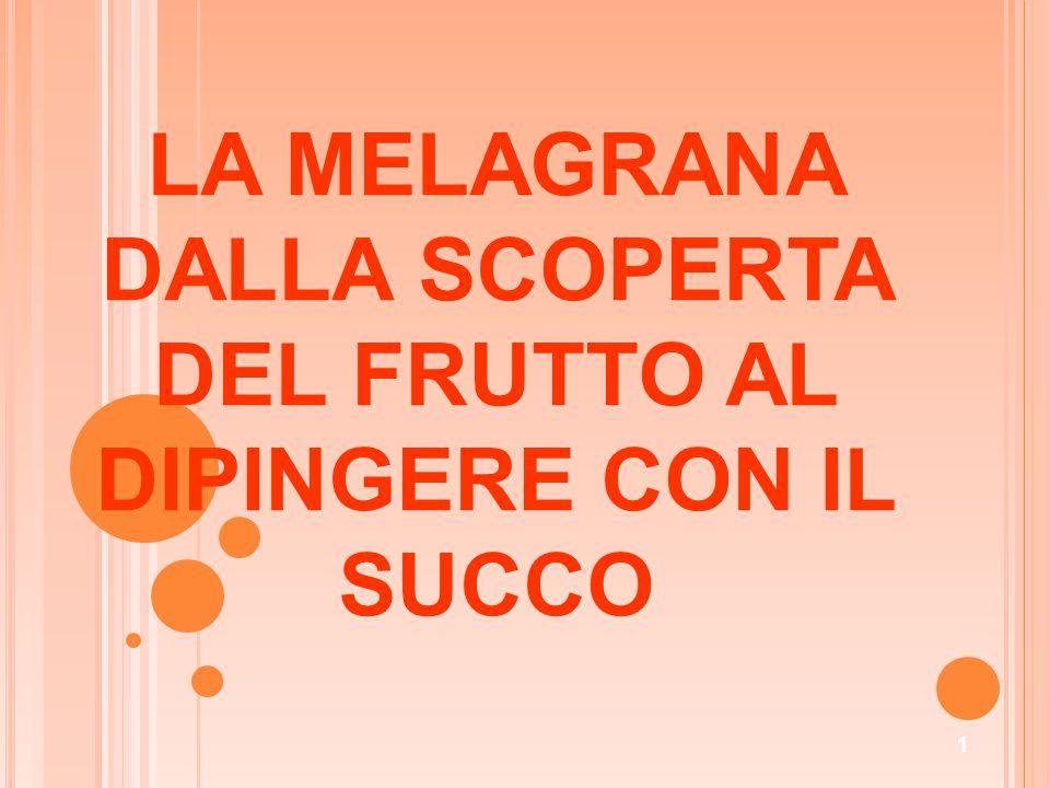 LA MELAGRANA DALLA SCOPERTA DEL FRUTTO AL DIPINGERE CON IL SUCCO