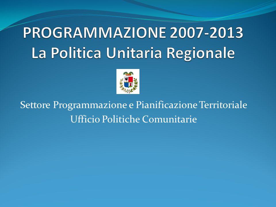 PROGRAMMAZIONE 2007-2013 La Politica Unitaria Regionale