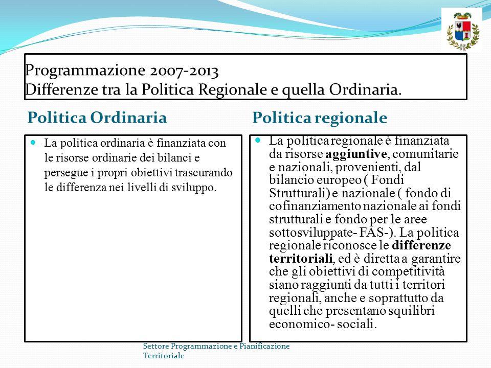Programmazione 2007-2013 Differenze tra la Politica Regionale e quella Ordinaria.