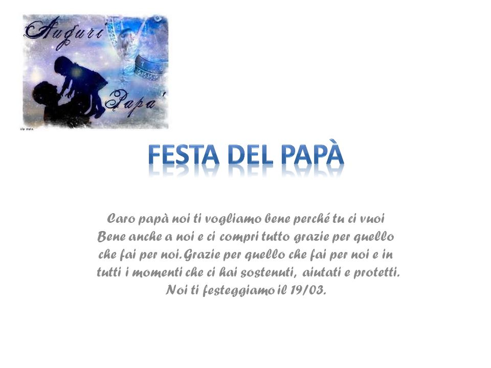 FESTA DEL PAPà Caro papà noi ti vogliamo bene perché tu ci vuoi