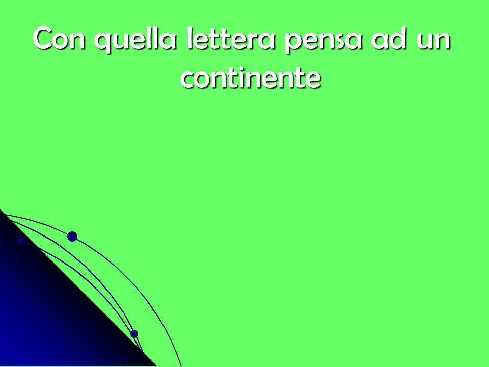 Con quella lettera pensa ad un continente