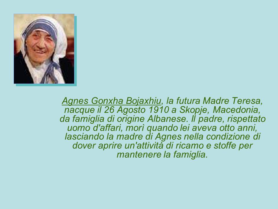 Agnes Gonxha Bojaxhiu, la futura Madre Teresa, nacque il 26 Agosto 1910 a Skopje, Macedonia, da famiglia di origine Albanese.
