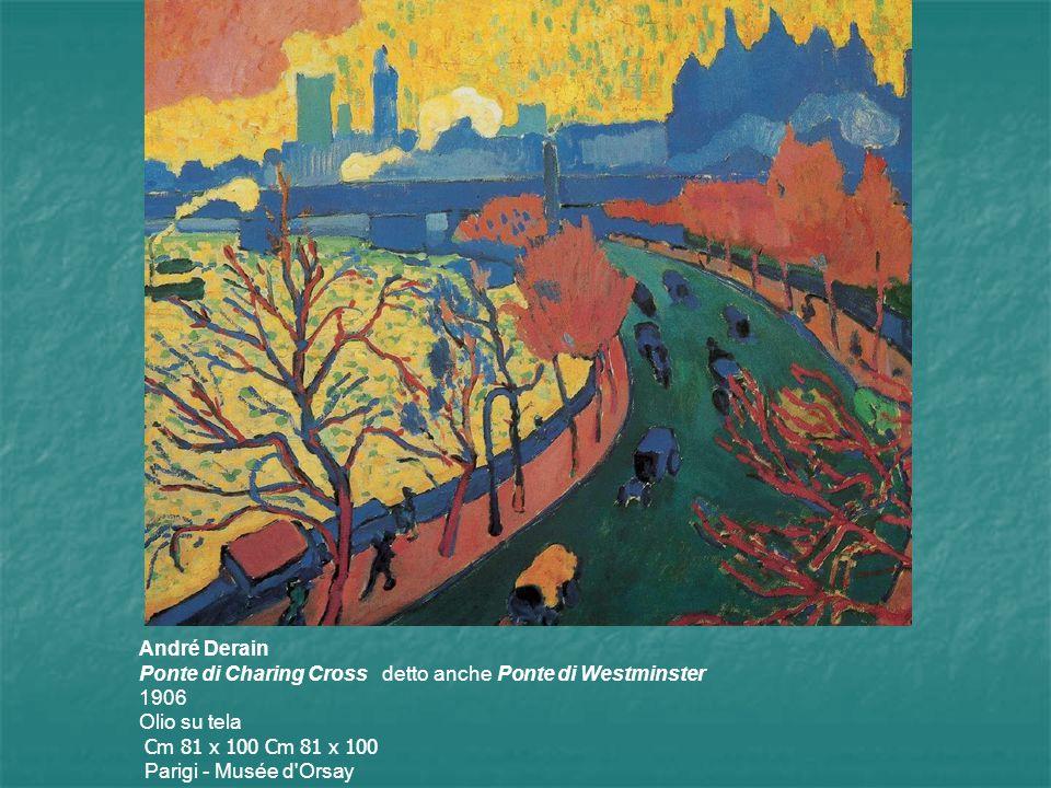 André Derain Ponte di Charing Cross detto anche Ponte di Westminster 1906 Olio su tela Cm 81 x 100 Cm 81 x 100 Parigi - Musée d Orsay