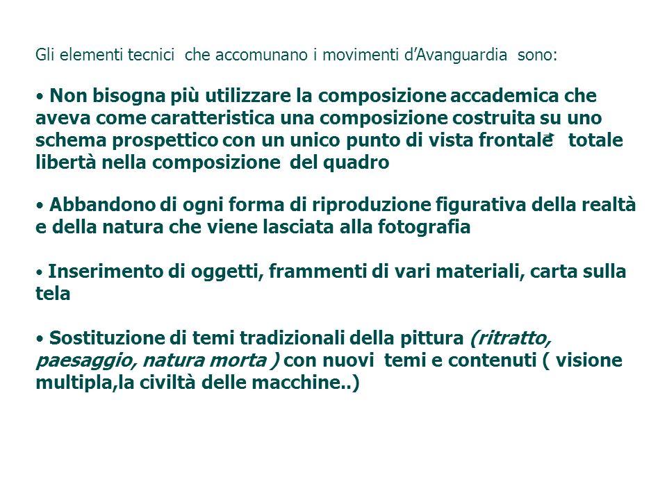 Gli elementi tecnici che accomunano i movimenti d'Avanguardia sono: