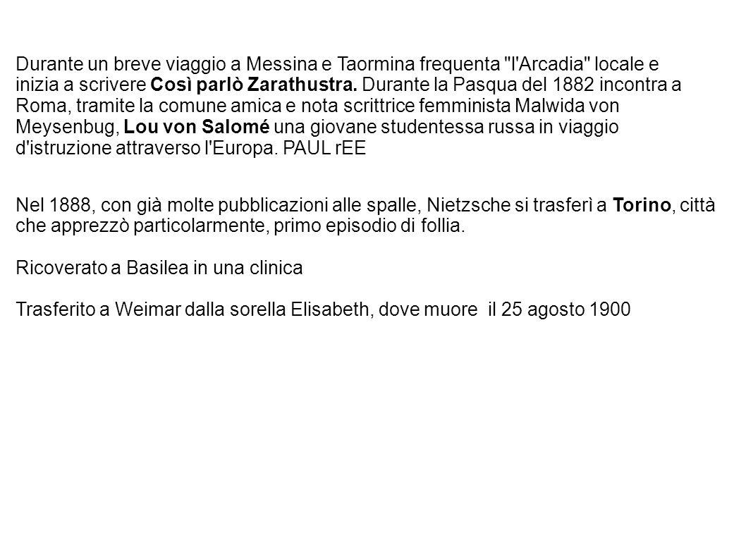 Durante un breve viaggio a Messina e Taormina frequenta l Arcadia locale e inizia a scrivere Così parlò Zarathustra. Durante la Pasqua del 1882 incontra a Roma, tramite la comune amica e nota scrittrice femminista Malwida von Meysenbug, Lou von Salomé una giovane studentessa russa in viaggio d istruzione attraverso l Europa. PAUL rEE
