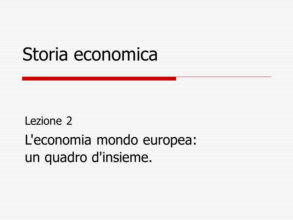 Storia economica L economia mondo europea: un quadro d insieme.