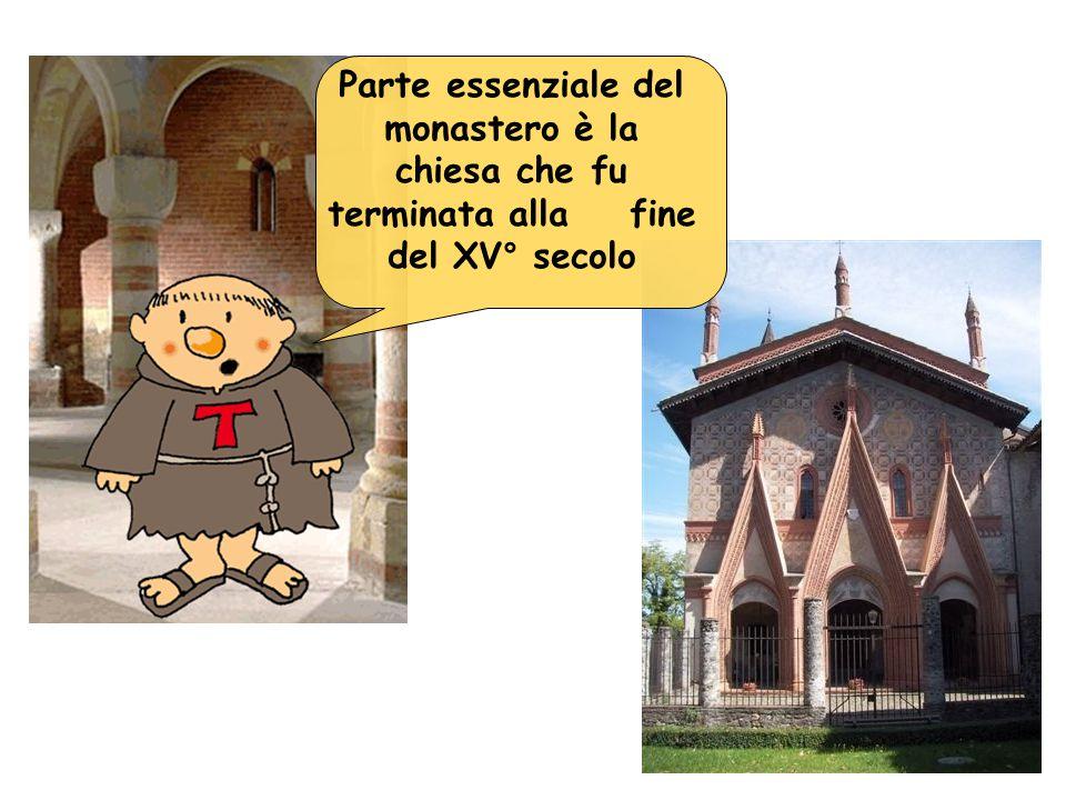 Parte essenziale del monastero è la chiesa che fu terminata alla fine del XV° secolo