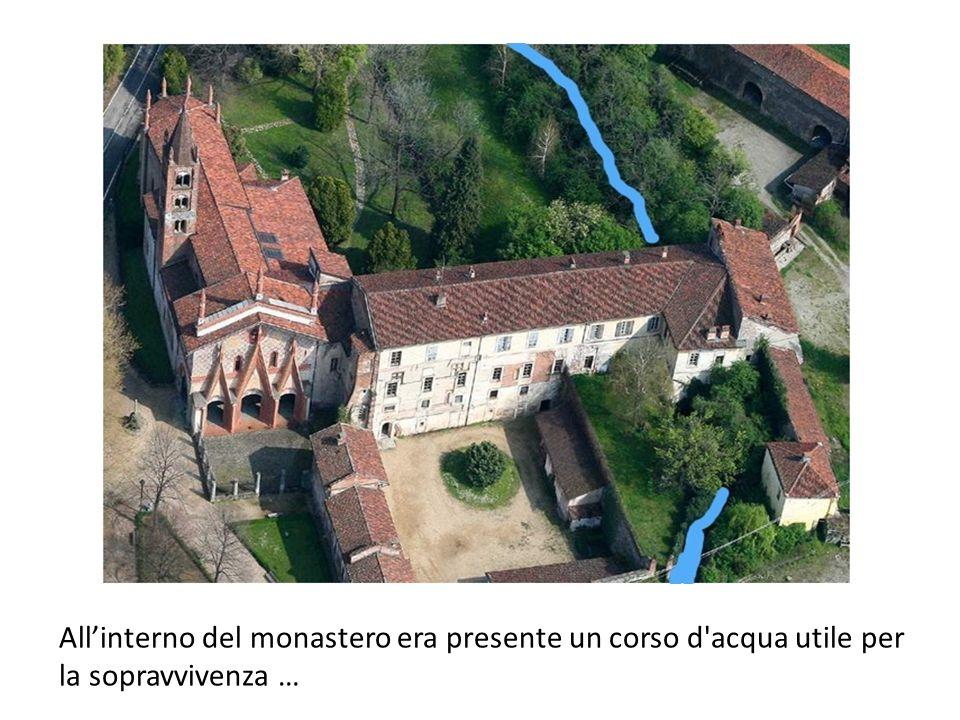 All'interno del monastero era presente un corso d acqua utile per la sopravvivenza …