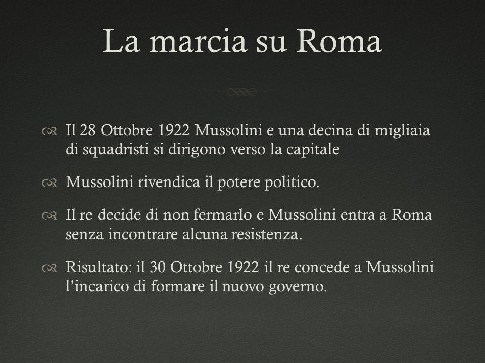 La marcia su Roma Il 28 Ottobre 1922 Mussolini e una decina di migliaia di squadristi si dirigono verso la capitale.