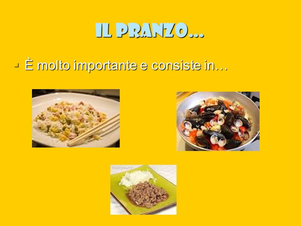 Il pranzo… È molto importante e consiste in…