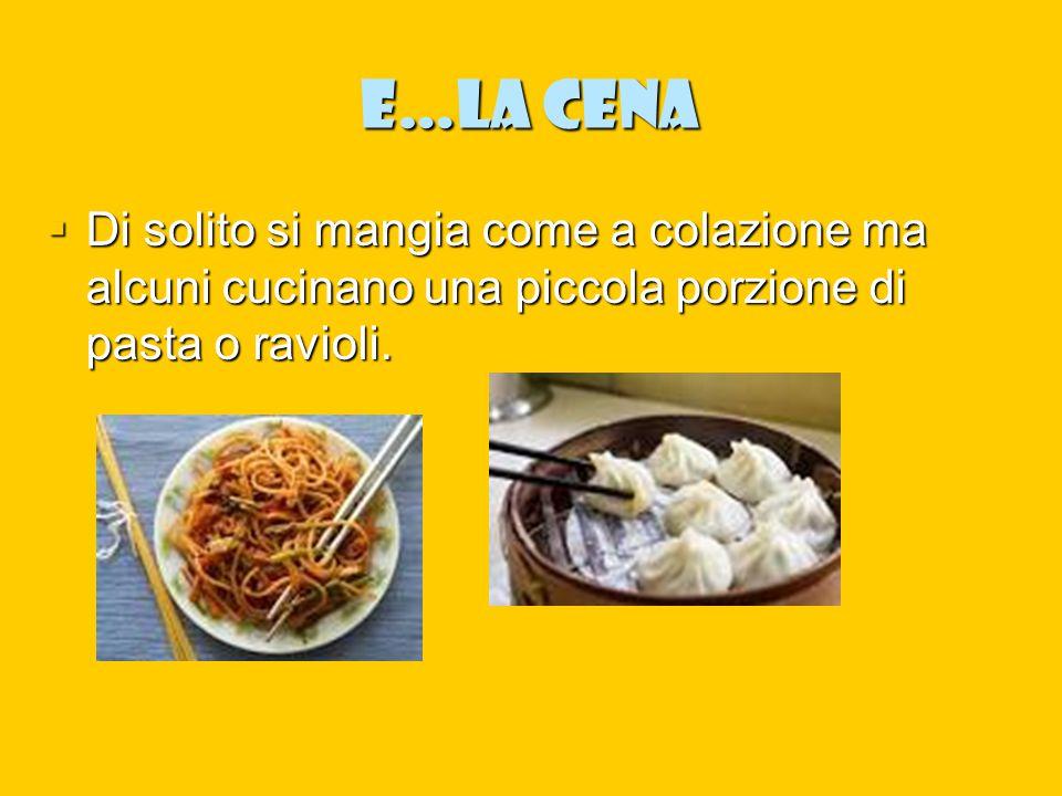 e…La cena Di solito si mangia come a colazione ma alcuni cucinano una piccola porzione di pasta o ravioli.