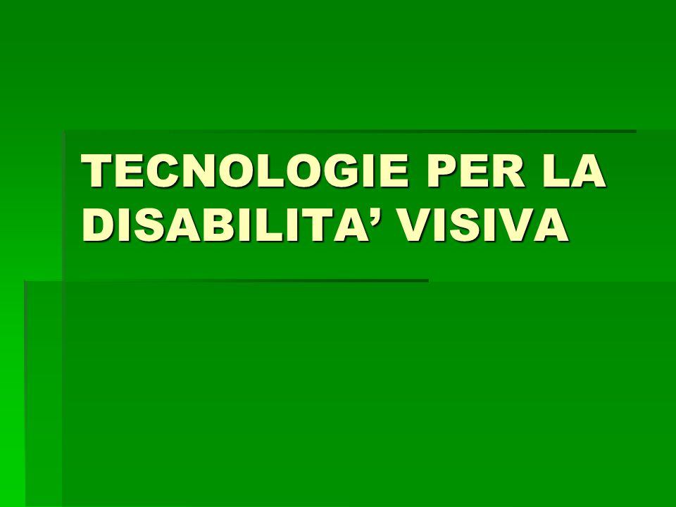 TECNOLOGIE PER LA DISABILITA' VISIVA