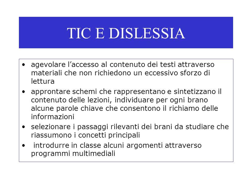 TIC E DISLESSIA agevolare l'accesso al contenuto dei testi attraverso materiali che non richiedono un eccessivo sforzo di lettura.