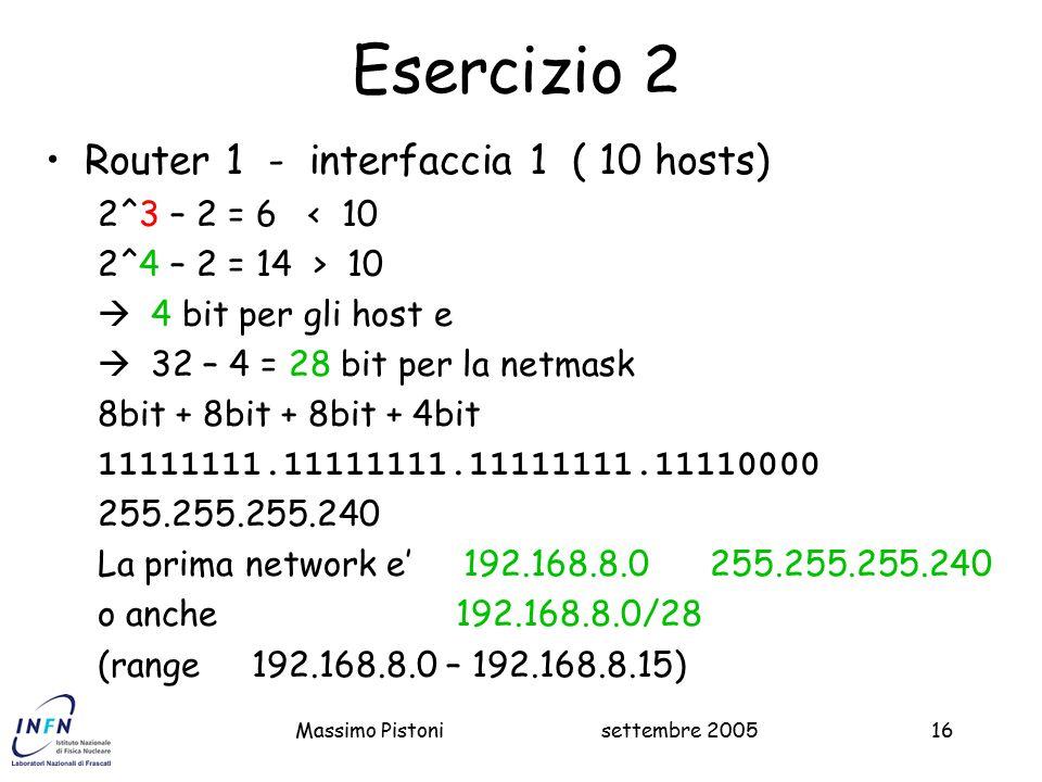 Esercizio 2 Router 1 - interfaccia 1 ( 10 hosts) 2^3 – 2 = 6 < 10