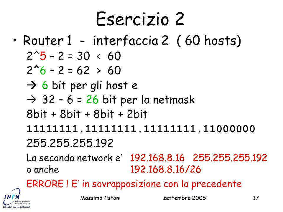 Esercizio 2 Router 1 - interfaccia 2 ( 60 hosts) 2^5 – 2 = 30 < 60