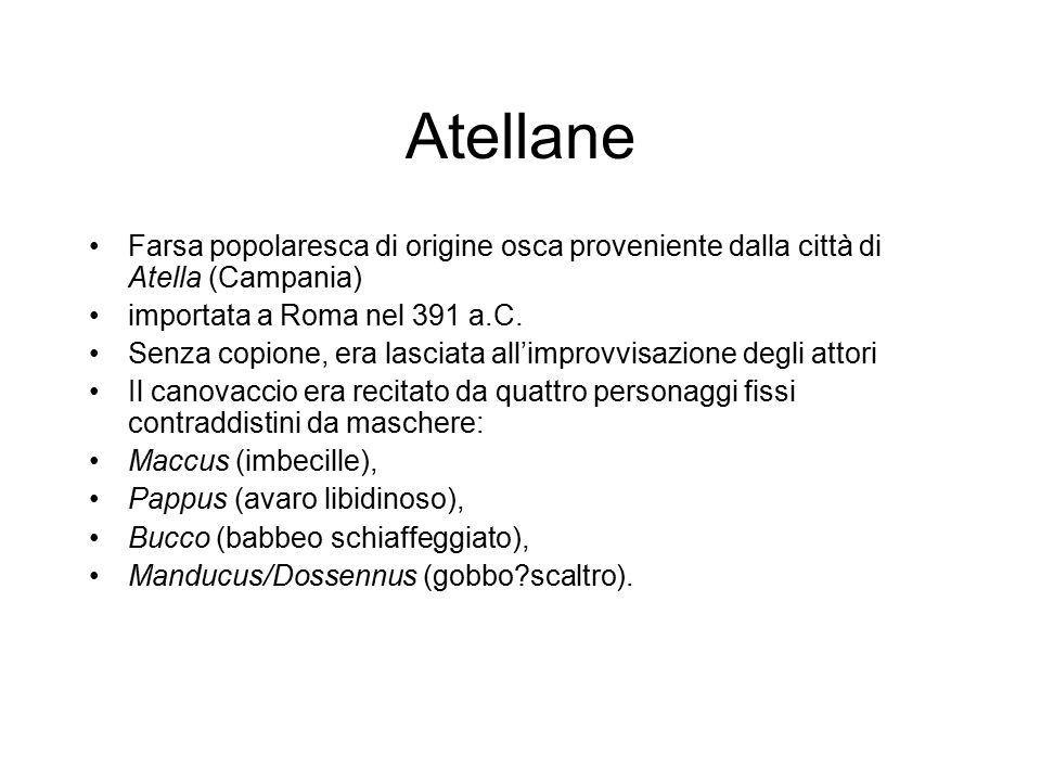 Atellane Farsa popolaresca di origine osca proveniente dalla città di Atella (Campania) importata a Roma nel 391 a.C.