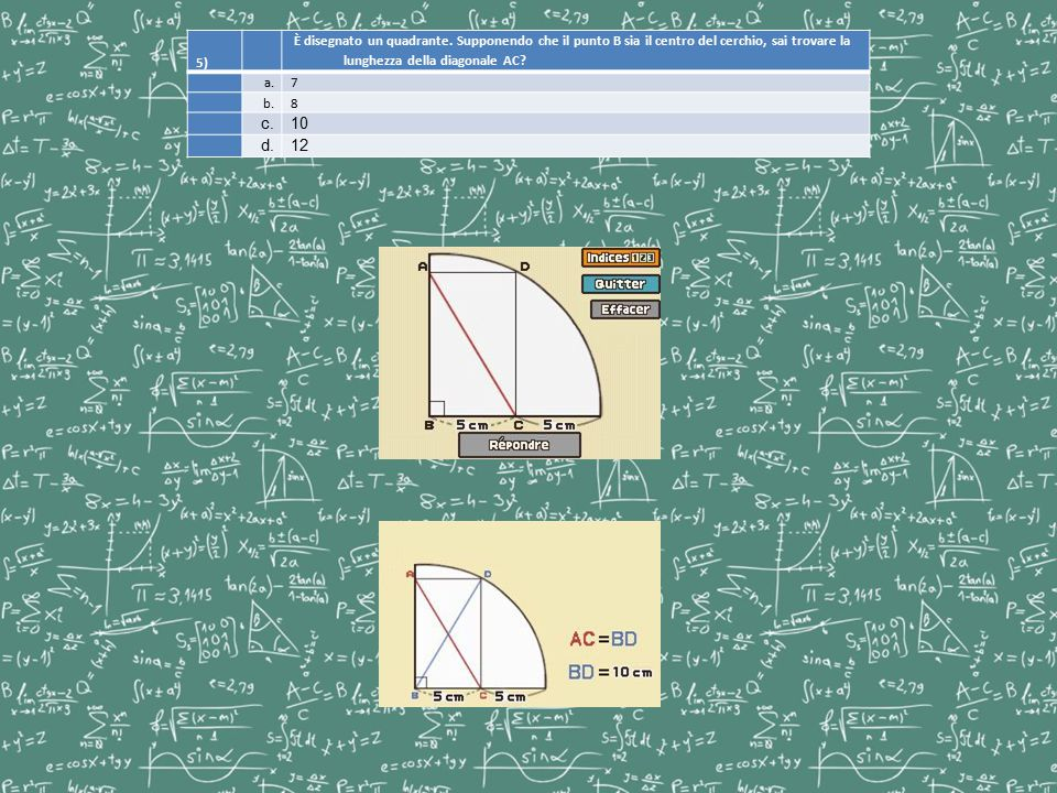 5) È disegnato un quadrante. Supponendo che il punto B sia il centro del cerchio, sai trovare la lunghezza della diagonale AC