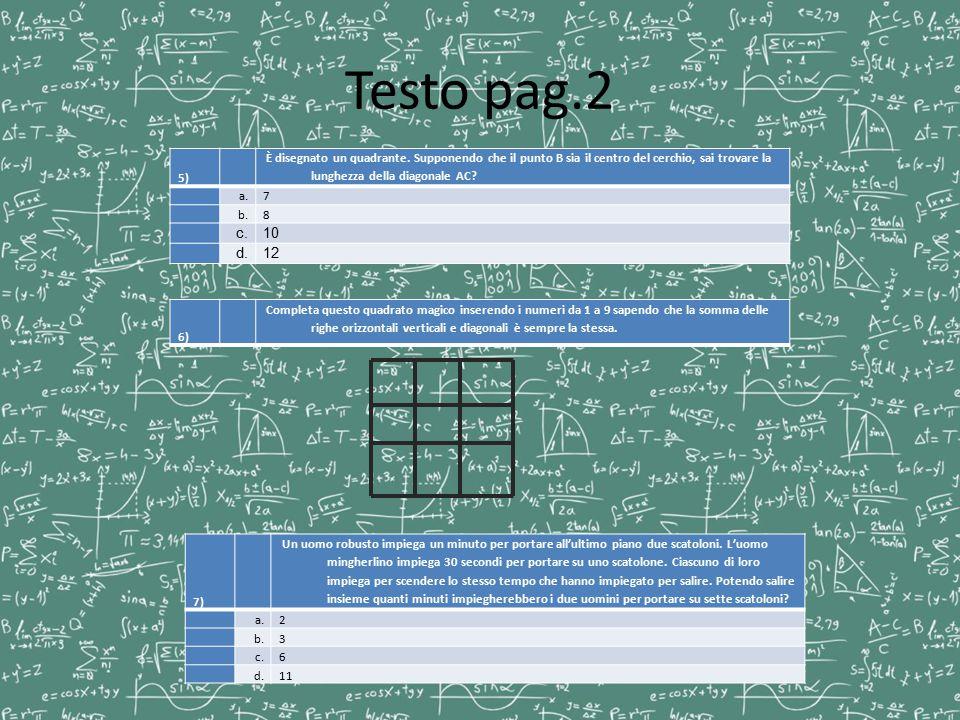 Testo pag.2 5) È disegnato un quadrante. Supponendo che il punto B sia il centro del cerchio, sai trovare la lunghezza della diagonale AC
