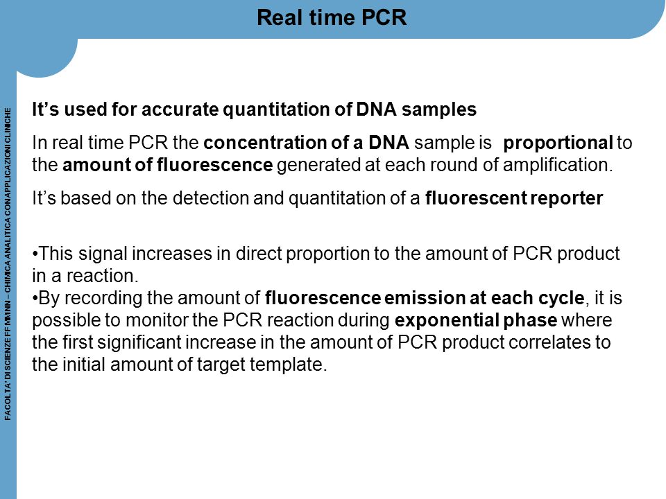 Real time PCR It's used for accurate quantitation of DNA samples