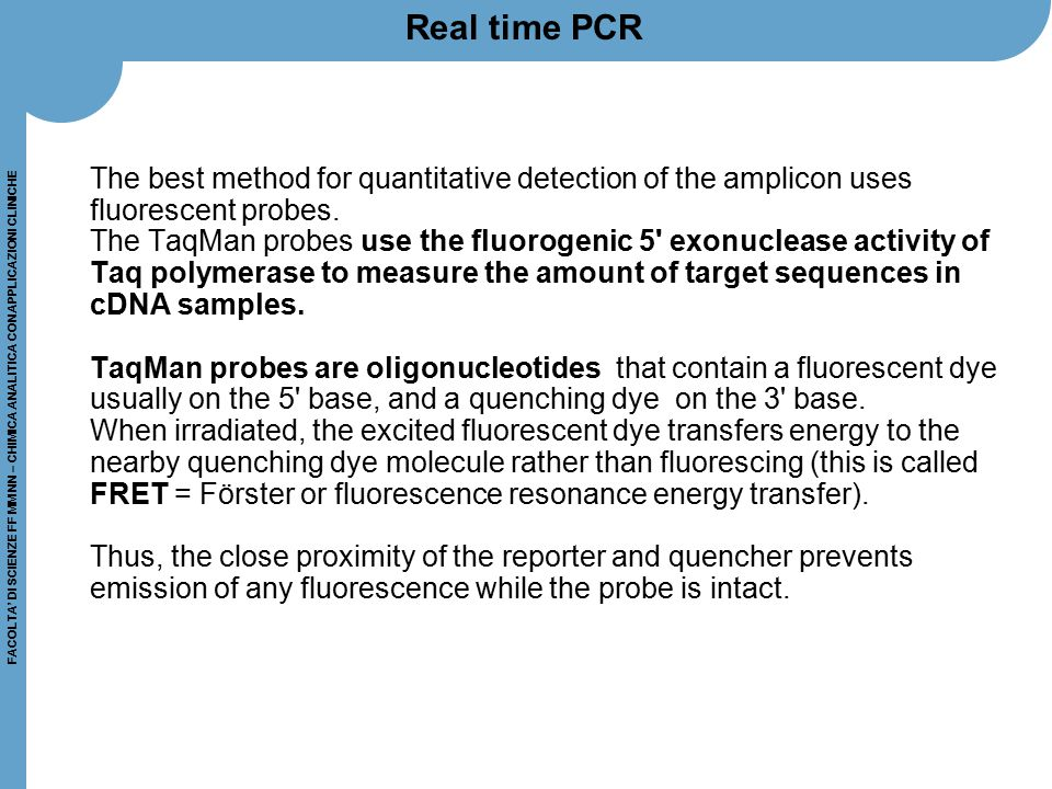 Real time PCR The best method for quantitative detection of the amplicon uses fluorescent probes.