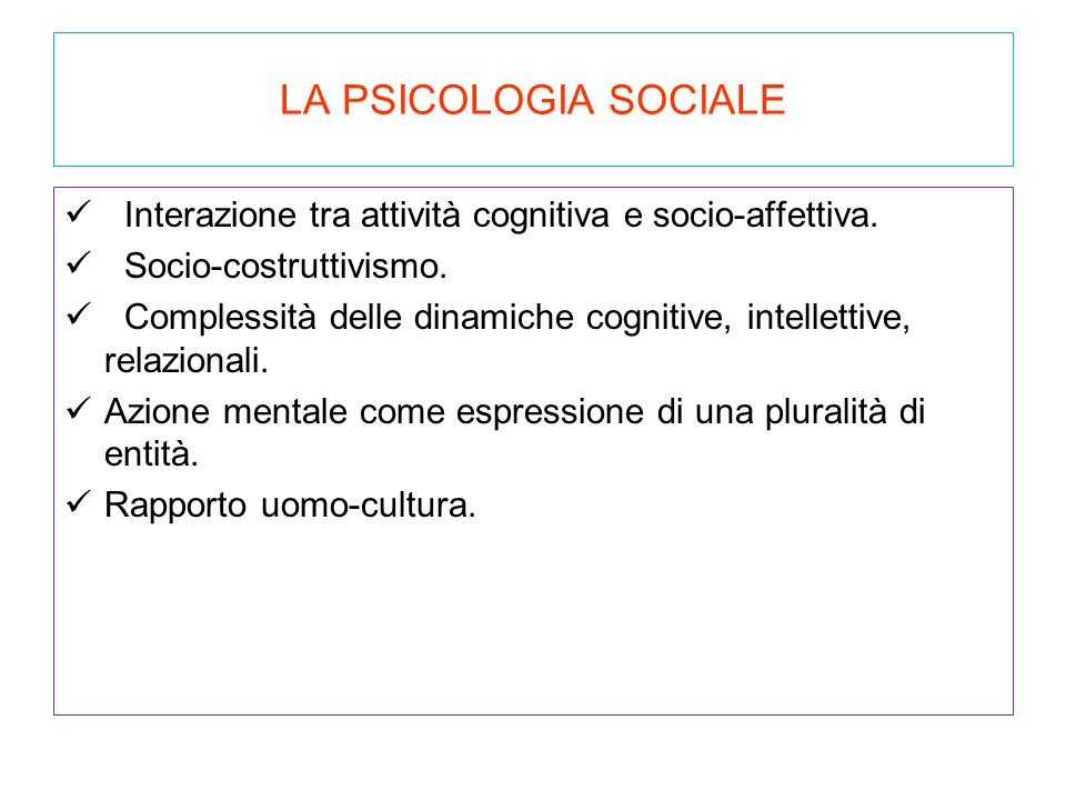 LA PSICOLOGIA SOCIALE Interazione tra attività cognitiva e socio-affettiva. Socio-costruttivismo.