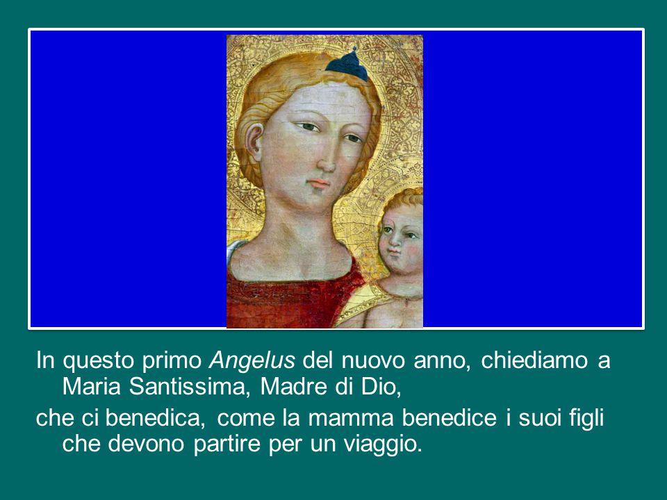 In questo primo Angelus del nuovo anno, chiediamo a Maria Santissima, Madre di Dio, che ci benedica, come la mamma benedice i suoi figli che devono partire per un viaggio.